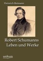 Robert Schumanns Leben und Werke