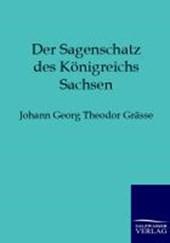 Der Sagenschatz des Königreichs Sachsen