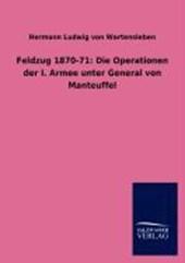 Feldzug 1870-71: Die Operationen der I. Armee unter General von Manteuffel