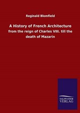A History of French Architecture | Reginald Blomfield |