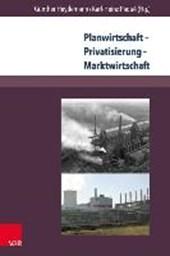 Planwirtschaft - Privatisierung - Marktwirtschaft