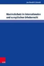 Maximalschutz im internationalen und europäischen Urheberrecht