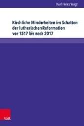 Kirchliche Minderheiten im Schatten der lutherischen Reformation vor 1517 bis nach