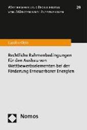 Rechtliche Rahmenbedingungen für den Ausbau von Wettbewerbselementen bei der Förderung Erneuerbarer Energien