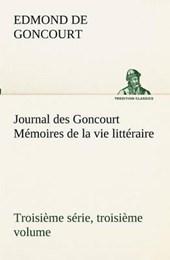 Journal des Goncourt (Troisième série, troisième volume) Mémoires de la vie littéraire