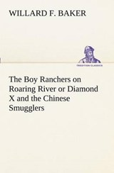 The Boy Ranchers on Roaring River or Diamond X and the Chinese Smugglers | Willard F. Baker |