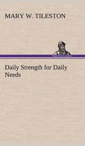 Daily Strength for Daily Needs | Mary W. Tileston |