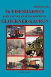 56 Eisenbahnen beim Bau der Kraftwerksgruppe Glockner-Kaprun