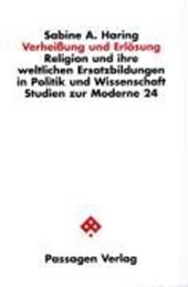 Verheißung und Erlösung. Religion und ihre weltlichen Ersatzbildungen in Politik und Wissenschaft