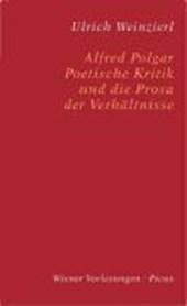 Alfred Polgar. Poetische Kritik und die Prosa der Verhältnisse