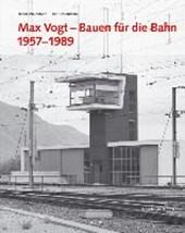 Max Vogt. Bauen für die Bahn 1957 -
