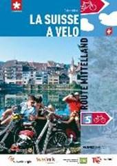 La Suisse à vélo volume 05 Route Mittelland