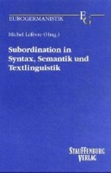 Subordination in Syntax, Semantik und Textlinguistik | Michel Lefèvre |
