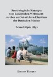 Seestrategische Konzepte vom kaiserlichen Weltmachtsstreben zu Out-of-Area-Einsätzen der Deutschen Marine