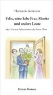 Felix, seine liebe Frau Moritz und andere Leute