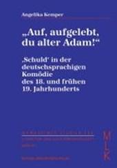 """""""Auf, aufgelebt, du alter Adam!"""" 'Schuld' in der deutschsprachigen Komödie des 18. und frühen 19. Jahrhunderts"""