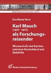 Karl Mauch (1837-1875) als Forschungsreisender