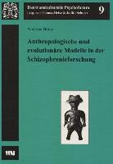 Anthropologische und evolutionäre Modelle in der Schizophrenieforschung | Andreas Heinz |