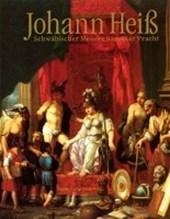Johann Heiss - Schwäbischer Meister barocker Pracht