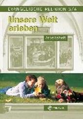 Evangelische Religion. Klassen 3/4. Unsere Welt erleben. Arbeitsheft. Mecklenburg-Vorpommern, Sachsen, Sachsen-Anhalt, Thüringen