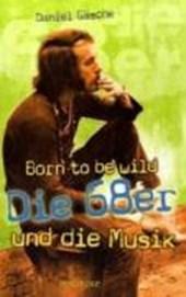Born to be wild oder die 68er und die Musik