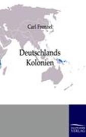 Deutschlands Kolonien. Kurze Beschreibung von Land und Leuten unserer außereuropäischen Besitzungen.