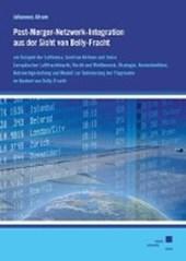 Post-Merger-Netzwerk-Integration aus der Sicht von Belly-Fracht am Beispiel der Lufthansa, Austrian Airlines und Swiss.