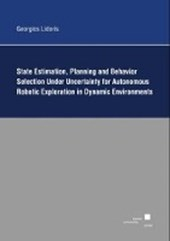 State Estimation, Planning, and Behavior Selection Unter Uncertainty for Autonomous Robotic Exploration in Dynamic Environments