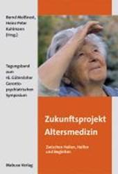 Zukunftsprojekt Altersmedizin - Zwischen Heilen, Helfen und Begleiten