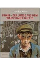 Froim ? der Junge aus dem Warschauer Ghetto