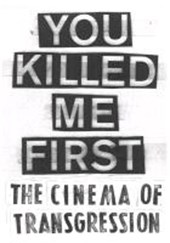 You Killed Me First. The Cinema of Transgression | Sylvère Lotringer |