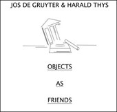 Jos de Gruyter & Harald Thys. Objects as Friends
