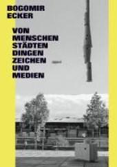 Bogomir Ecker. Von Menschen, Städten, Dingen, Zeichen und Medien