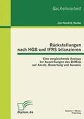 Rückstellungen nach HGB und IFRS bilanzieren: Eine vergleichende Analyse der Auswirkungen des BilMoG auf Ansatz, Bewertung und Ausweis