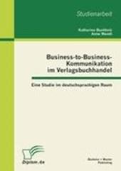 Business-to-Business-Kommunikation im Verlagsbuchhandel: Eine Studie im deutschsprachigen Raum