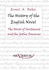 The history of the English Novel: The Novel of Sentiment and the Gothic Romance | Ernest A. Baker |