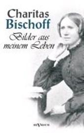 Bilder aus meinem Leben - Ein Frauenschicksal um die Jahrhundertwende in Hamburg. Autobiographie