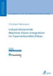 Industrialisierende Machine-Vision-Integration im Faserverbundleichtbau