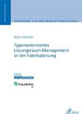 Typenorientiertes Lösungsraum-Management in der Fabrikplanung