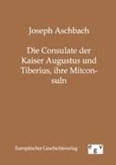 Die Consulate der Kaiser Augustus und Tiberius, ihre Mitconsuln