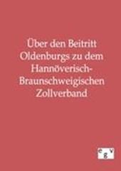 Über den Beitritt Oldenburgs zu dem Hannöverisch-Braunschweigischen Zollverband