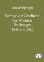 Beiträge zur Geschichte des Wormser Reichstages 1544 und 1545