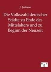 Die Volkszahl deutscher Städte zu Ende des Mittelalters und zu Beginn der Neuzeit