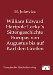 William Edward Hartpole Lecky´s Sittengeschichte Europas von Augustus bis auf Karl den Großen