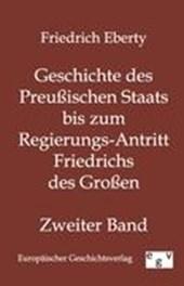 Geschichte des Preußischen Staats bis zum Regierungs-Antritt Friedrichs des Großen