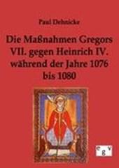 Die Maßnahmen Gregors VII. gegen Heinrich IV. während der Jahre 1076 bis 1080