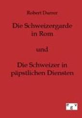 Die Schweizergarde in Rom und Die Schweizer in Päpstlichen Diensten