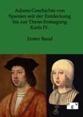 Adams Geschichte von Spanien seit der Entdeckung bis zur Thron-Entsagung Carls IV.