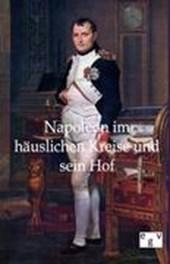 Napoleon im häuslichen Kreise und sein Hof