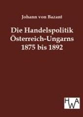 Die Handelspolitik Österreich-Ungarns 1875 bis 1892